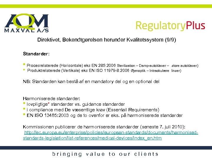 Direktivet, Bekendtgørelsen herunder Kvalitetssystem (9/9) Standarder: • Procesrelaterede (Horisontale) eks EN 285: 2006 Sterilisation
