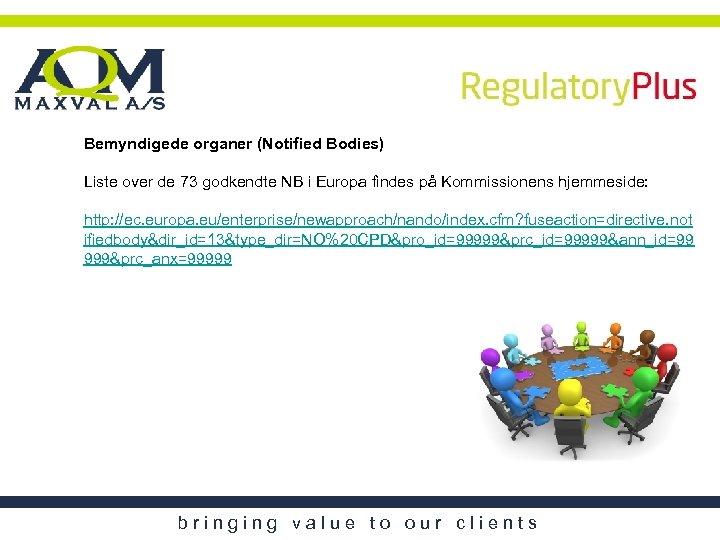 Bemyndigede organer (Notified Bodies) Liste over de 73 godkendte NB i Europa findes på