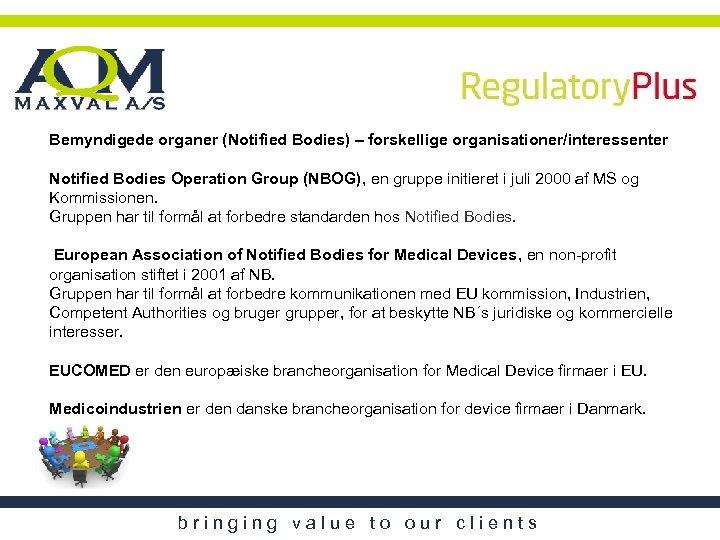 Bemyndigede organer (Notified Bodies) – forskellige organisationer/interessenter Notified Bodies Operation Group (NBOG), en gruppe