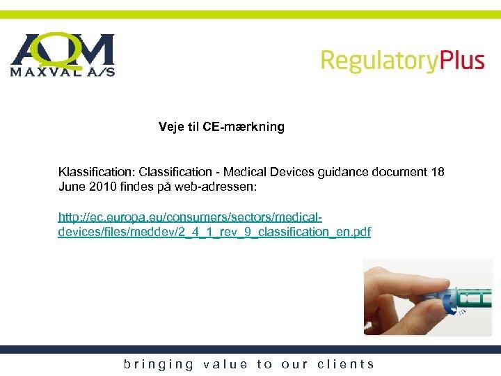 Veje til CE-mærkning Klassification: Classification - Medical Devices guidance document 18 June 2010 findes