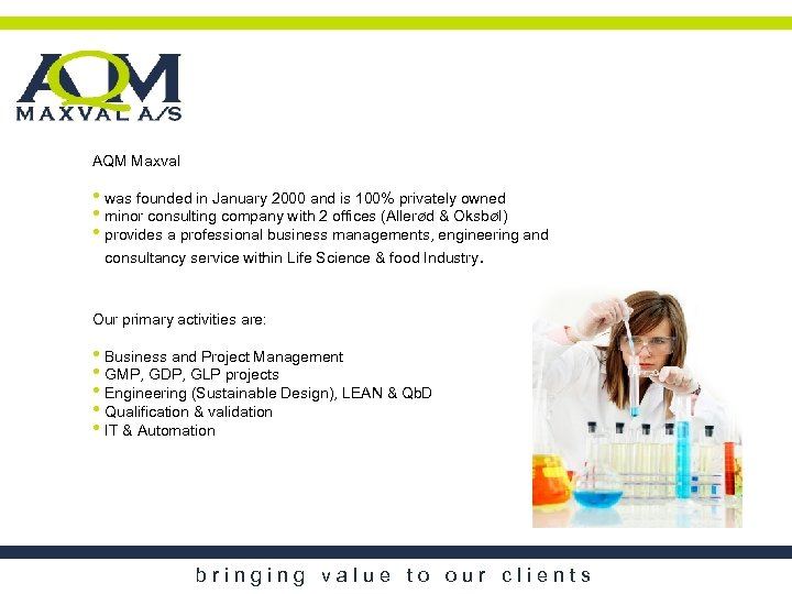 AQM Maxval • was founded in January 2000 and is 100% privately owned •