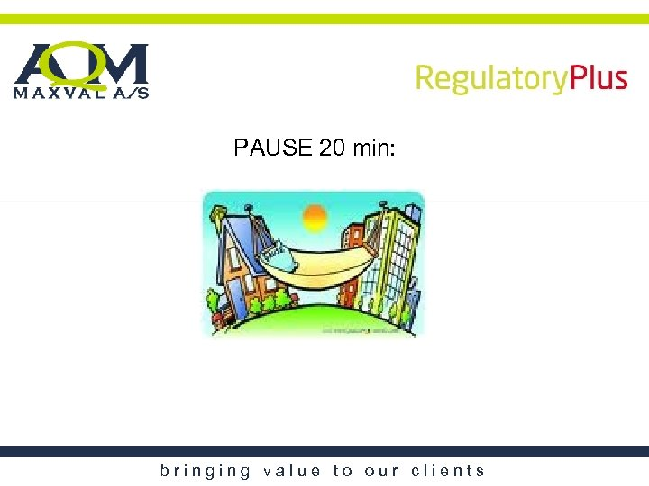 PAUSE 20 min: bringing value to our clients