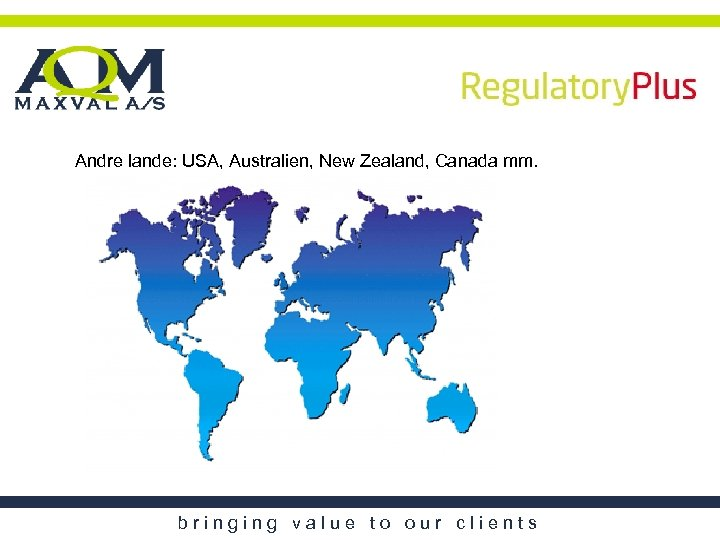 Andre lande: USA, Australien, New Zealand, Canada mm. bringing value to our clients