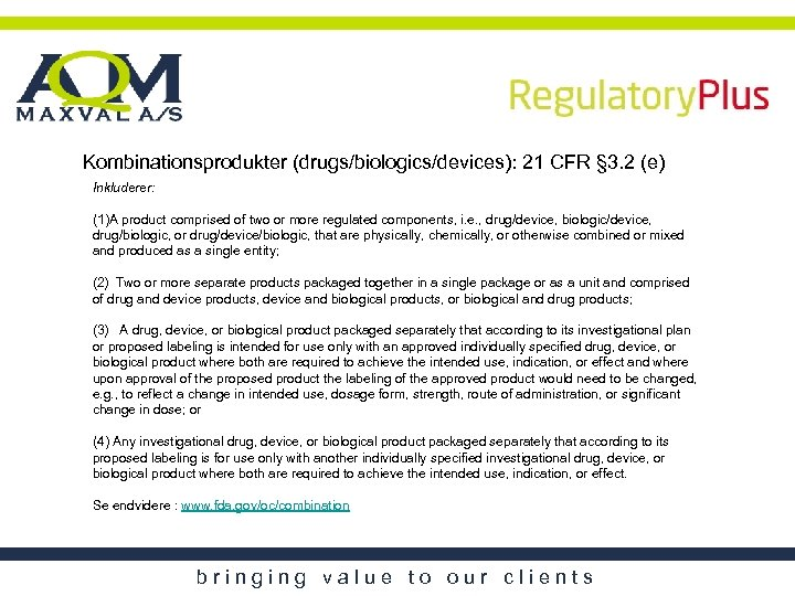 Kombinationsprodukter (drugs/biologics/devices): 21 CFR § 3. 2 (e) Inkluderer: (1)A product comprised of two