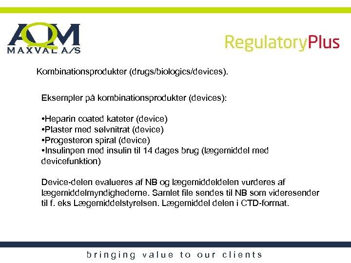 Kombinationsprodukter (drugs/biologics/devices). Eksempler på kombinationsprodukter (devices): • Heparin coated kateter (device) • Plaster med