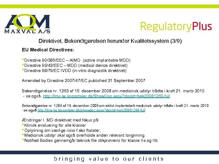 Direktivet, Bekendtgørelsen herunder Kvalitetssystem (3/9) EU Medical Directives: • Directive 90/385/EEC – AIMD (active
