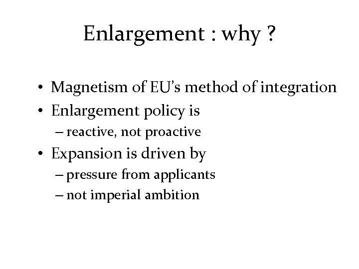 Enlargement : why ? • Magnetism of EU's method of integration • Enlargement policy
