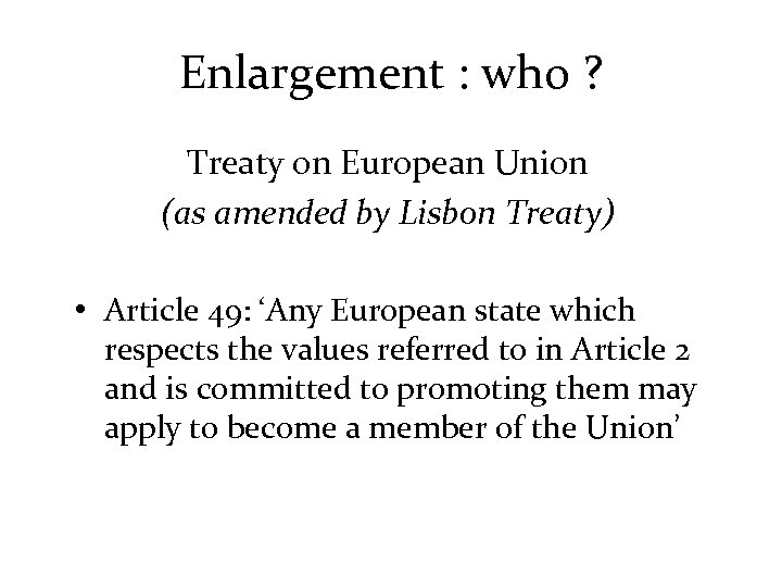 Enlargement : who ? Treaty on European Union (as amended by Lisbon Treaty) •