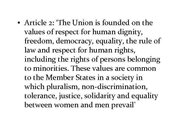 • Article 2: 'The Union is founded on the values of respect for