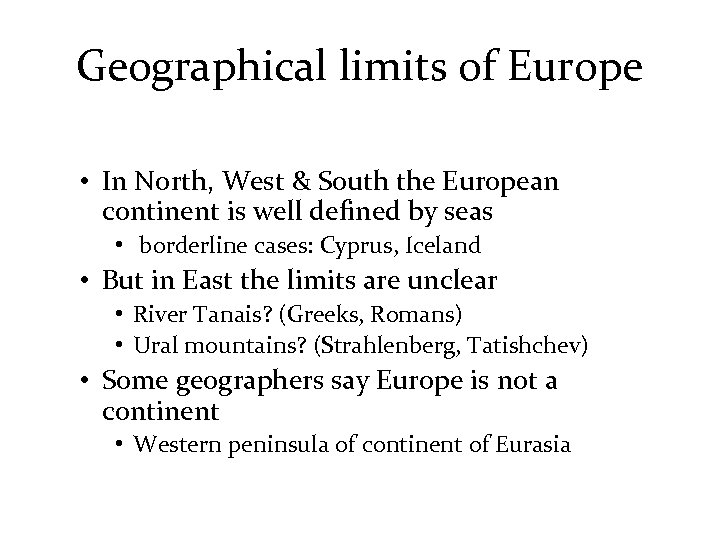 Geographical limits of Europe • In North, West & South the European continent is