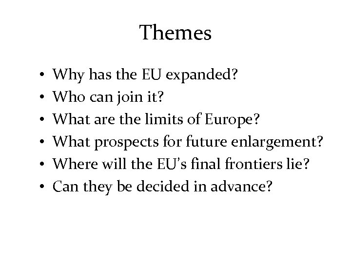Themes • • • Why has the EU expanded? Who can join it? What