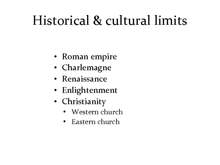 Historical & cultural limits • • • Roman empire Charlemagne Renaissance Enlightenment Christianity •