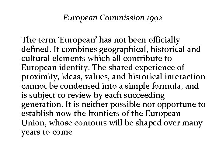 European Commission 1992 The term 'European' has not been officially defined. It combines geographical,