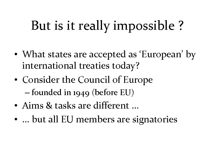 But is it really impossible ? • What states are accepted as 'European' by
