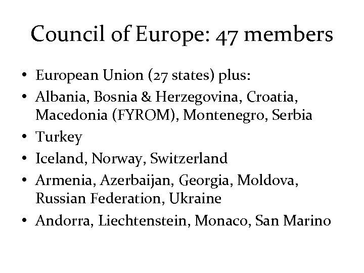 Council of Europe: 47 members • European Union (27 states) plus: • Albania, Bosnia