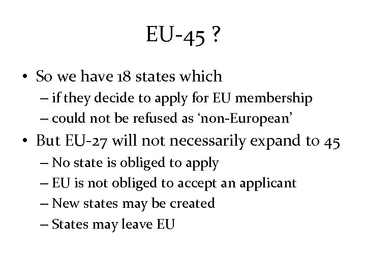 EU-45 ? • So we have 18 states which – if they decide to