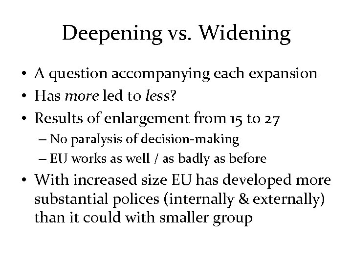 Deepening vs. Widening • A question accompanying each expansion • Has more led to