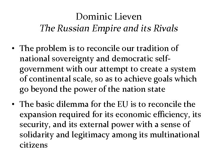 Dominic Lieven The Russian Empire and its Rivals • The problem is to reconcile