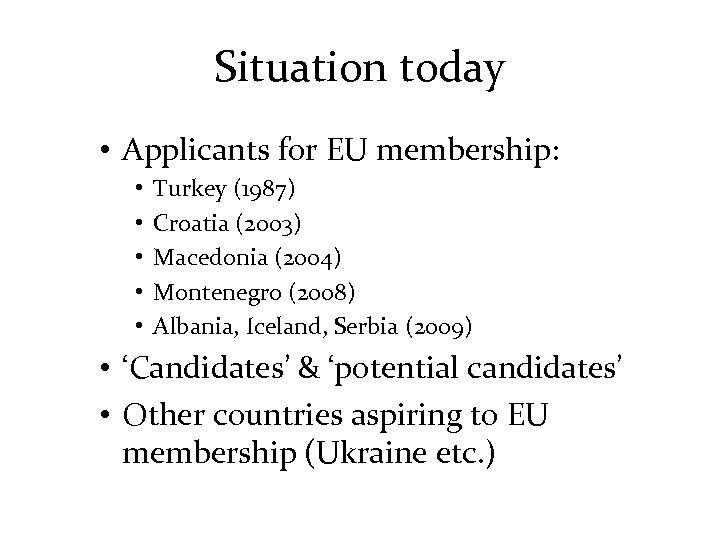Situation today • Applicants for EU membership: • • • Turkey (1987) Croatia (2003)
