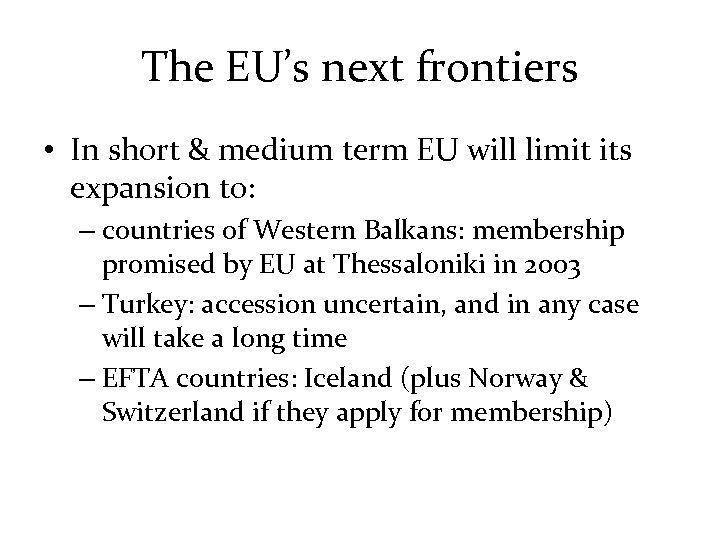 The EU's next frontiers • In short & medium term EU will limit its