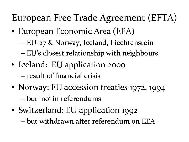 European Free Trade Agreement (EFTA) • European Economic Area (EEA) – EU-27 & Norway,
