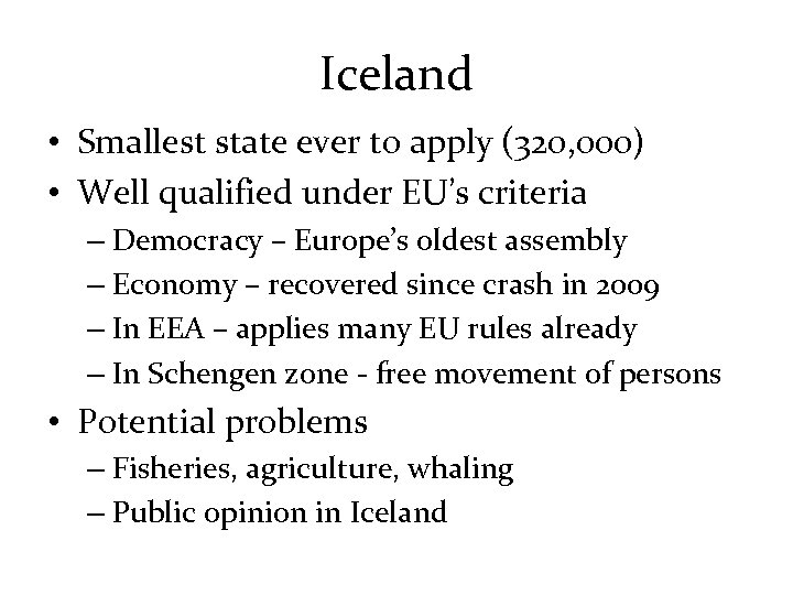 Iceland • Smallest state ever to apply (320, 000) • Well qualified under EU's