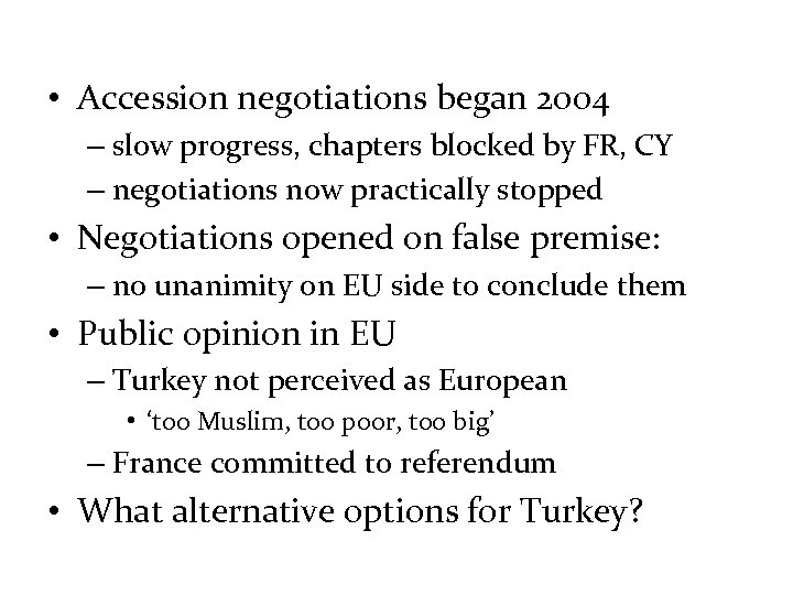 • Accession negotiations began 2004 – slow progress, chapters blocked by FR, CY