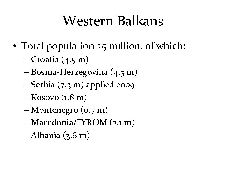 Western Balkans • Total population 25 million, of which: – Croatia (4. 5 m)