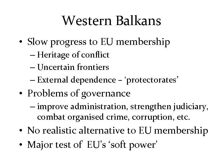 Western Balkans • Slow progress to EU membership – Heritage of conflict – Uncertain