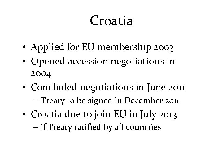 Croatia • Applied for EU membership 2003 • Opened accession negotiations in 2004 •