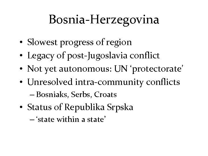 Bosnia-Herzegovina • • Slowest progress of region Legacy of post-Jugoslavia conflict Not yet autonomous: