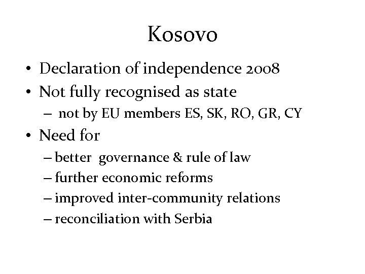 Kosovo • Declaration of independence 2008 • Not fully recognised as state – not