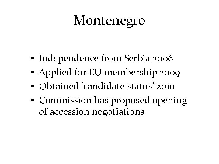 Montenegro • • Independence from Serbia 2006 Applied for EU membership 2009 Obtained 'candidate