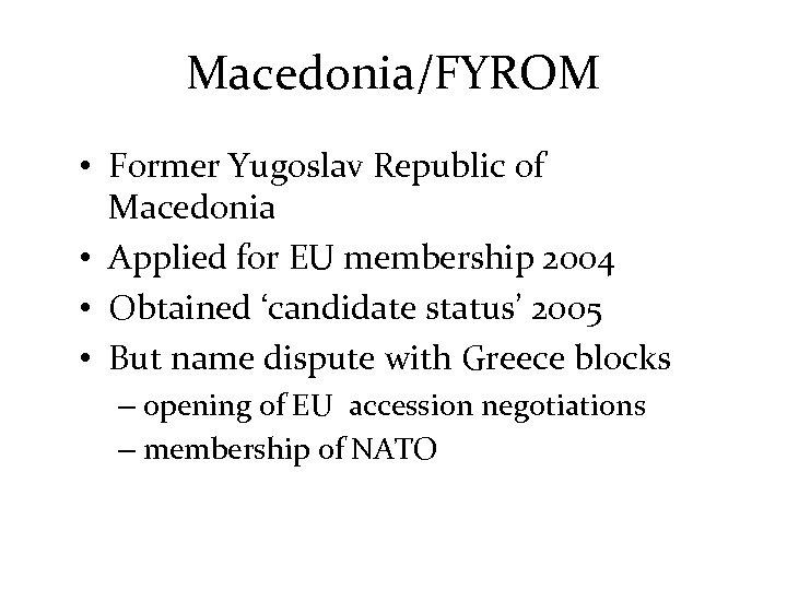 Macedonia/FYROM • Former Yugoslav Republic of Macedonia • Applied for EU membership 2004 •
