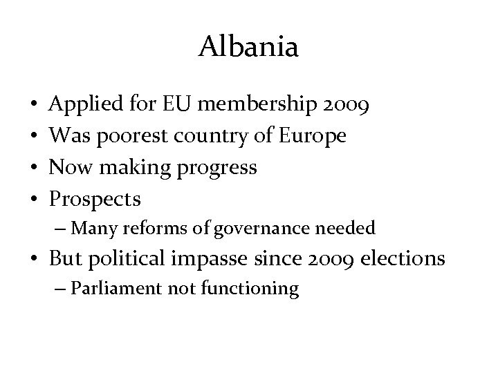 Albania • • Applied for EU membership 2009 Was poorest country of Europe Now