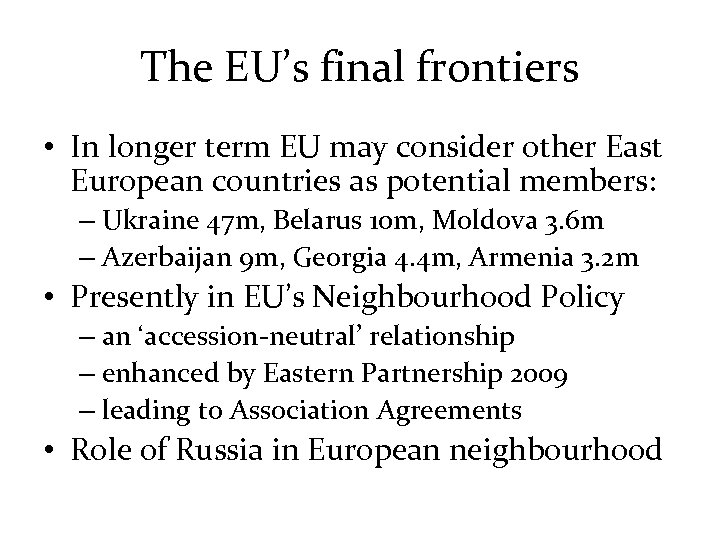 The EU's final frontiers • In longer term EU may consider other East European
