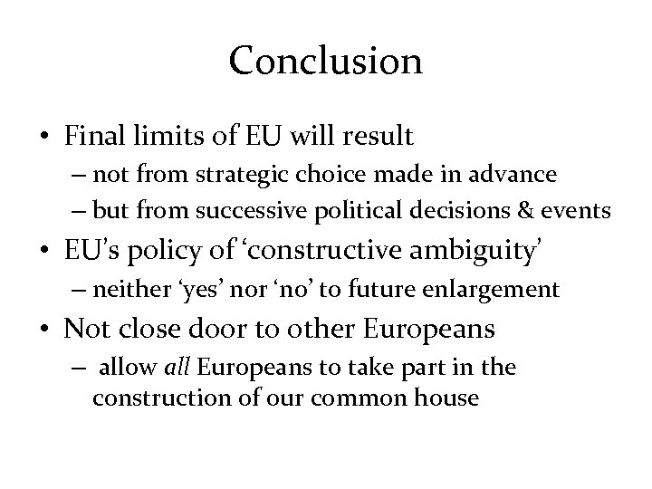 Conclusion • Final limits of EU will result – not from strategic choice made