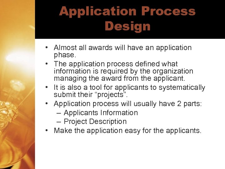 Application Process Design • Almost all awards will have an application phase. • The
