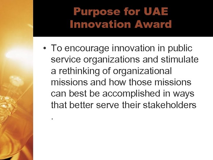 Purpose for UAE Innovation Award • To encourage innovation in public service organizations and