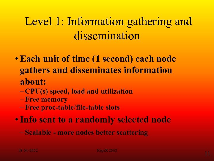 Level 1: Information gathering and dissemination • Each unit of time (1 second) each