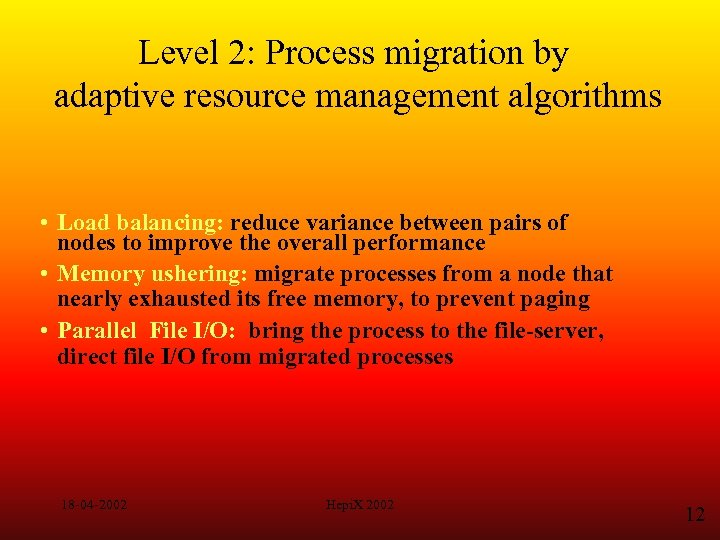 Level 2: Process migration by adaptive resource management algorithms • Load balancing: reduce variance