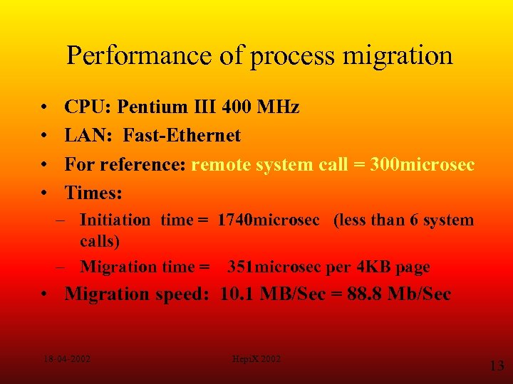 Performance of process migration • • CPU: Pentium III 400 MHz LAN: Fast-Ethernet For