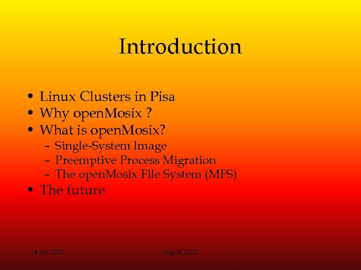 Introduction • Linux Clusters in Pisa • Why open. Mosix ? • What is