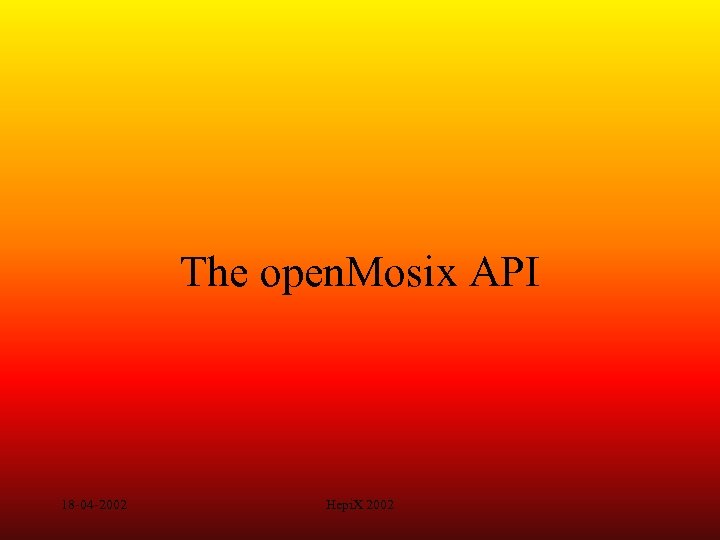 The open. Mosix API 18 -04 -2002 Hepi. X 2002