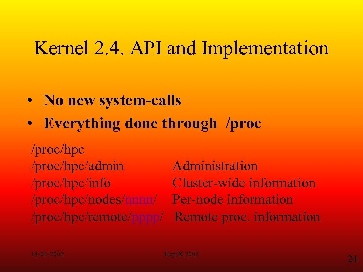 Kernel 2. 4. API and Implementation • No new system-calls • Everything done through