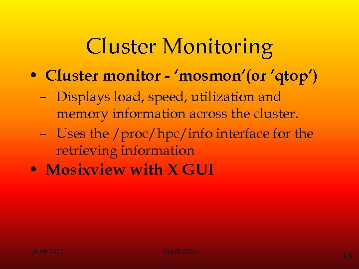 Cluster Monitoring • Cluster monitor - 'mosmon'(or 'qtop') – Displays load, speed, utilization and
