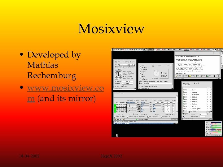Mosixview • Developed by Mathias Rechemburg • www. mosixview. co m (and its mirror)