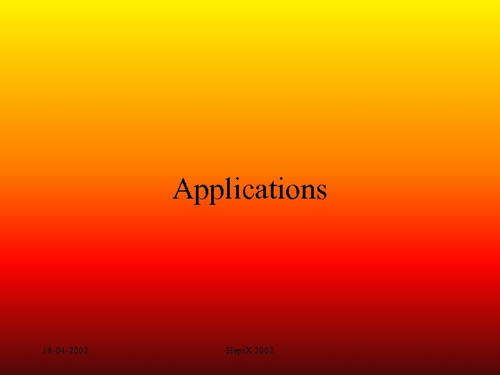 Applications 18 -04 -2002 Hepi. X 2002