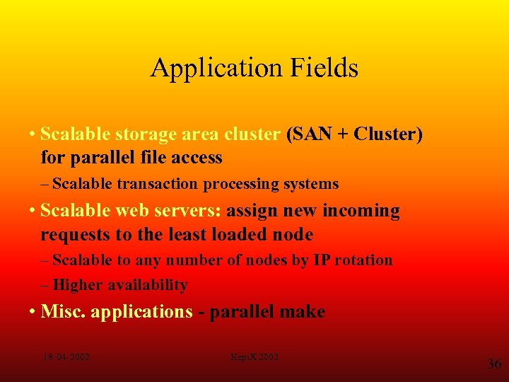 Application Fields • Scalable storage area cluster (SAN + Cluster) for parallel file access