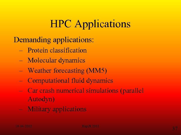 HPC Applications Demanding applications: – – – Protein classification Molecular dynamics Weather forecasting (MM